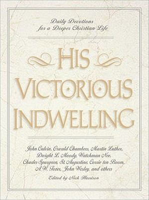 Have you grasped the heritage that is yours in Christ? This year-long devotional brings together the best writings of authors such as Martin Luther, Watchman Nee, Charles Spurgeon, Madame Guyon, John Wesley and many others. His Victorious Indwelling explores Christ's victory and how it can be ours.