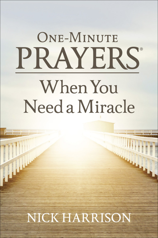 One Minute Prayers® When You Need a Miracle
